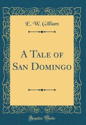 Cover of A Tale of San Domingo (Classic Reprint)
