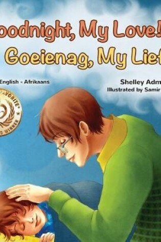 Cover of Goodnight, My Love! (English Afrikaans Bilingual Children's Book)