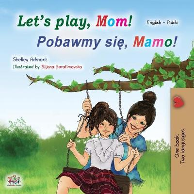 Cover of Let's play, Mom! (English Polish Bilingual Book for Kids)