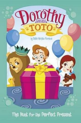 Cover of Dorothy and Toto the Hunt for the Perfect Present