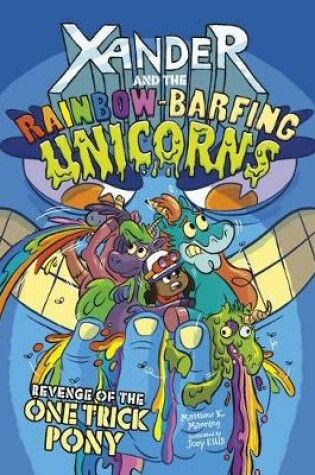 Cover of Revenge of the One-Trick Pony (Xander and the Rainbow-Barfing Unicorns)