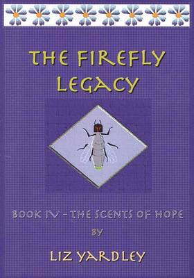 Cover of The Firefly Legacy - Book IV (The Scents of Hope)