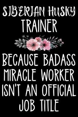 Cover of Siberian Husky Trainer Because Badass Miracle Worker Isn't An Official Job Title
