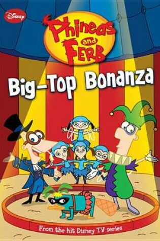 Cover of Phineas and Ferb Big-Top Bonanza