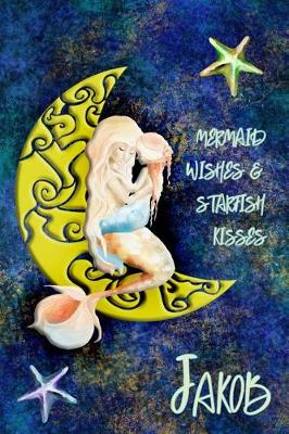 Cover of Mermaid Wishes and Starfish Kisses Jakob