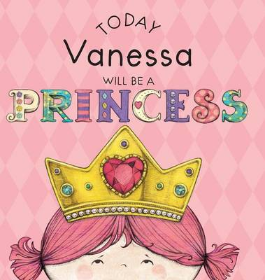 Cover of Today Vanessa Will Be a Princess