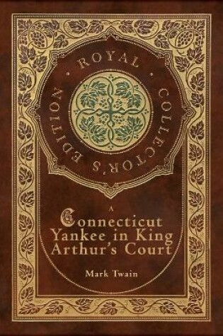 Cover of A Connecticut Yankee in King Arthur's Court (Royal Collector's Edition) (Case Laminate Hardcover with Jacket)