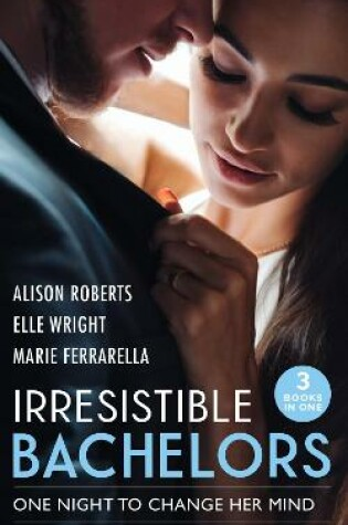 Cover of Irresistible Bachelors: One Night To Change Her Mind