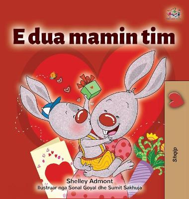 Cover of I Love My Mom (Albanian Children's Book)