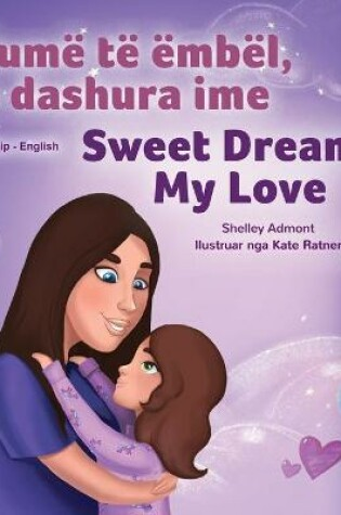 Cover of Sweet Dreams, My Love (Albanian English Bilingual Book for Kids)