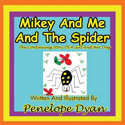 Cover of Mikey And Me And The Spider---The Continuing Story Of A Girl And Her Dog