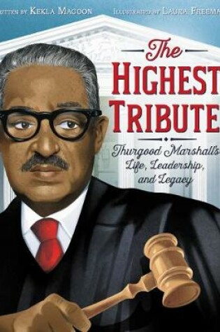 Cover of The Highest Tribute: Thurgood Marshall's Life, Leadership, and Legacy