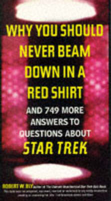 """Cover of Why You Should Never Beam Down in a Red Shirt...and 749 More Answers to Questions About """"Star Trek"""""""