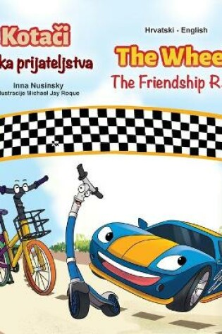 Cover of The Wheels The Friendship Race (Croatian English Bilingual Children's Book)