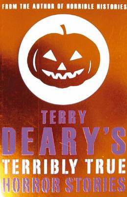 Cover of Terry Deary's Terribly True: Horror Stories
