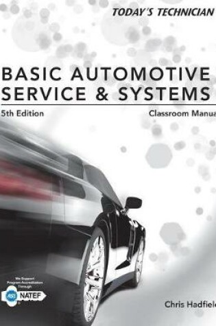 Cover of Classroom Manual for Hadfield's Today's Technician: Basic Automotive Service and Systems, 5th