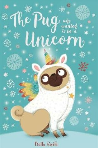 Cover of The Pug Who Wanted to Be a Unicorn