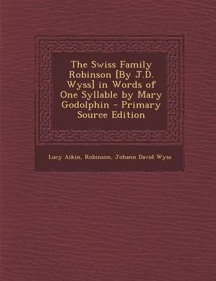 Book cover for The Swiss Family Robinson [By J.D. Wyss] in Words of One Syllable by Mary Godolphin - Primary Source Edition