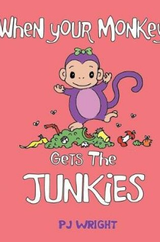 Cover of When Your Monkey Gets the Junkies