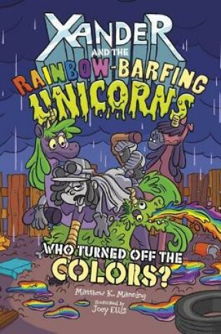 Cover of Who Turned off the Colors? (Xander and the Rainbow-Barfing Unicorns)