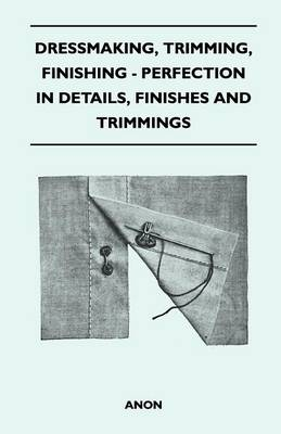 Cover of Dressmaking, Trimming, Finishing - Perfection In Details, Finishes And Trimmings