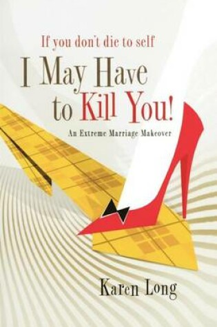 Cover of If You Don't Die to Self, I May Have to Kill You