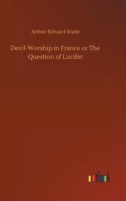 Cover of Devil-Worship in France or The Question of Lucifer