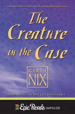 Cover of The Creature in the Case: An Old Kingdom Novella