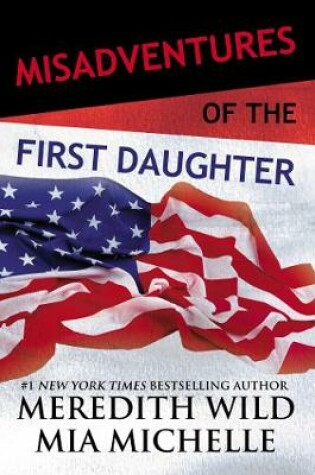 Cover of Misadventures of the First Daughter