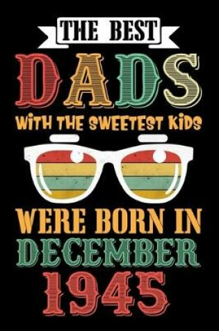 Cover of The Best Dads With The Sweetest Kids Were Born In December 1945