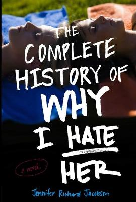 Cover of The Complete History of Why I Hate Her