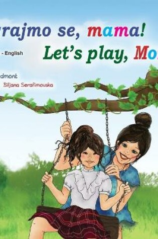 Cover of Let's play, Mom! (Croatian English Bilingual Book for Kids)