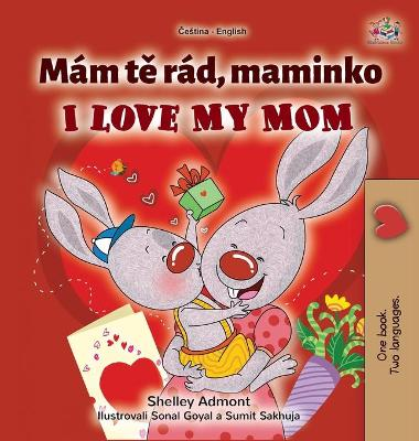 Cover of I Love My Mom (Czech English Bilingual Book for Kids)