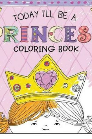 Cover of Today I'll Be a Princess Coloring Book
