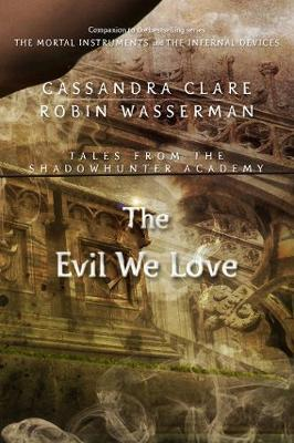 Cover of The Evil We Love (Tales from the Shadowhunter Academy 5)