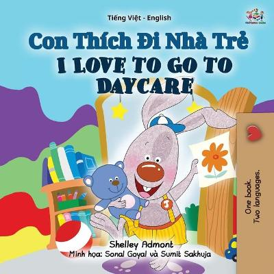 Cover of I Love to Go to Daycare (Vietnamese English Bilingual Book for Kids)