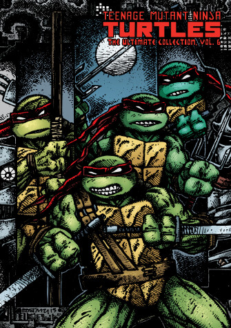 Cover of Teenage Mutant Ninja Turtles: The Ultimate Collection, Vol. 6