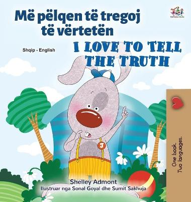Cover of I Love to Tell the Truth (Albanian English Bilingual Children's Book)