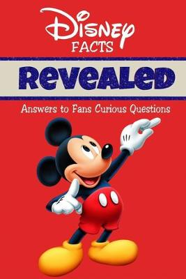 Cover of Disney Facts Revealed Answers to Fans - Curious Questions