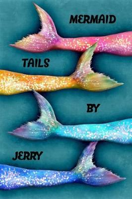 Cover of Mermaid Tails by Jerry