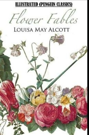 Cover of Flower Fables By Louisa May Alcott Illustrated (Penguin Classics)