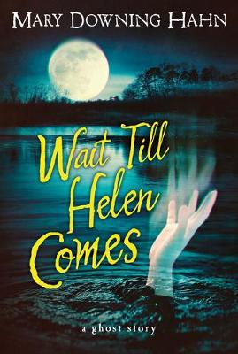 Cover of Wait Till Helen Comes: a Ghost Story