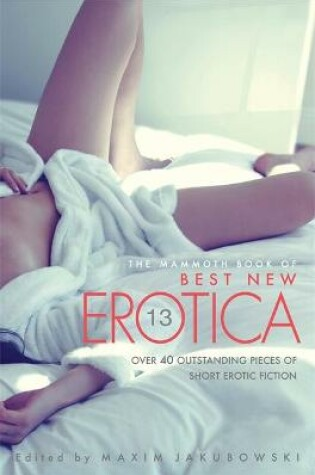 Cover of The Mammoth Book Of Best New Erotica Vol 13