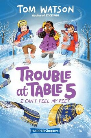 Cover of Trouble at Table 5 #4: I Can't Feel My Feet