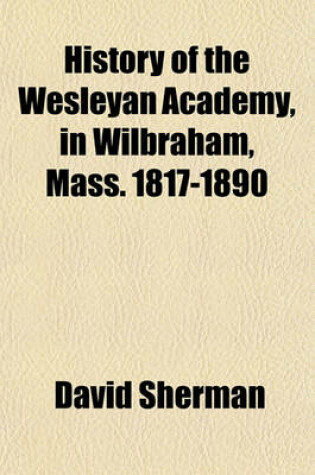 Cover of History of the Wesleyan Academy, in Wilbraham, Mass. 1817-1890