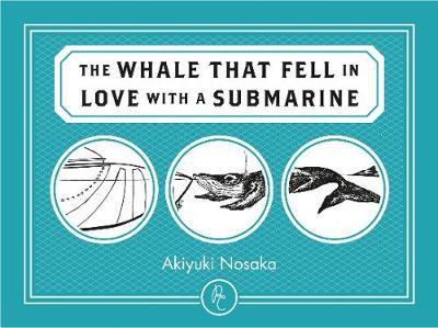 Cover of The Whale That Fell in Love with a Submarine