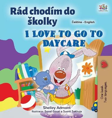 Cover of I Love to Go to Daycare (Czech English Bilingual Book for Kids)