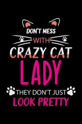Cover of Don't mess with crazy cat lady they don't just Look Pretty