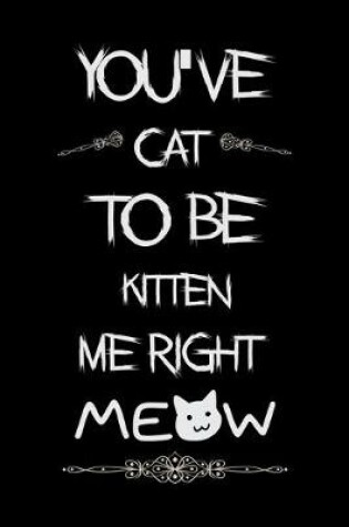 Cover of You've cat to be kitten me right Meow