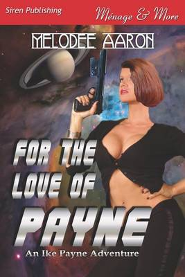 Cover of For the Love of Payne [An Ike Payne Adventure 1] (Siren Publishing Menage and More)